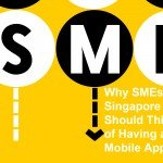 Why SME in Singapore Should Think of Having a Mobile App