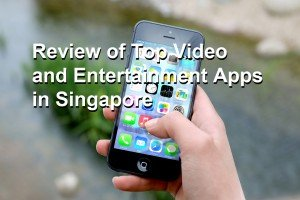 Review of top entertainment and video apps in Singapore