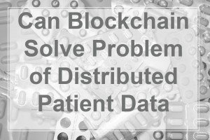 Can blockchain solve problem of distributed patient data - Cover