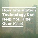 How Information Technology Can Help You Tide Over Haze!_Cover