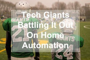 Tech Giants Battling It Out On Home Automation_Cover