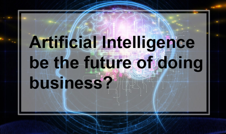 Can Artificial Intelligence be the future of doing business