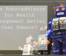 Are robo-advisors for wealth management better than humans?