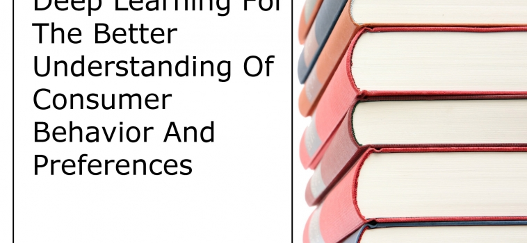 Deep Learning For Better Understanding Of Consumer Behavior And Preferences