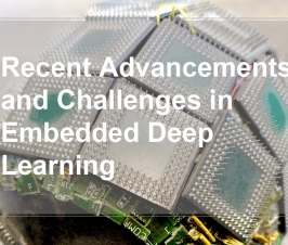 Recent advancements and Challenges in Embedded Deep Learning