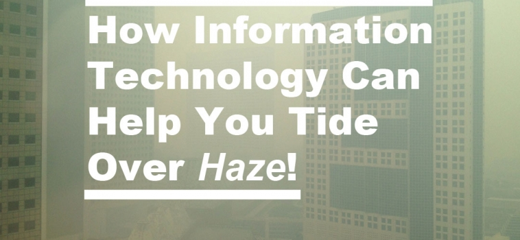 How Information Technology Can Help You Tide Over Haze