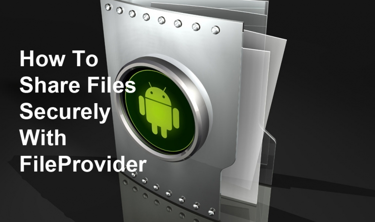 How to Share Files Securely with FileProvider
