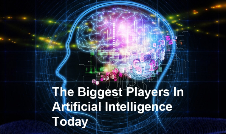 The Biggest Players In Artificial Intelligence Today
