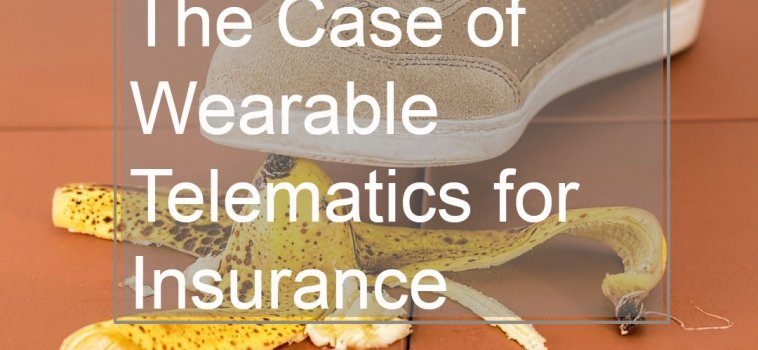 The Case of Wearable Telematics for Insurance