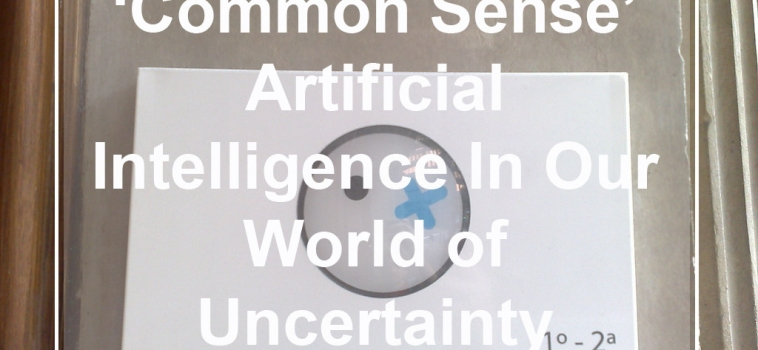 'Common Sense' Artificial Intelligence In Our World of Uncertainty