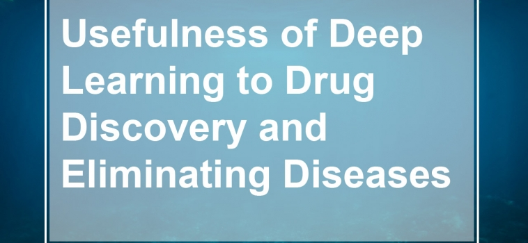 Usefulness of Deep Learning to Drug Discovery and Elimination of Diseases