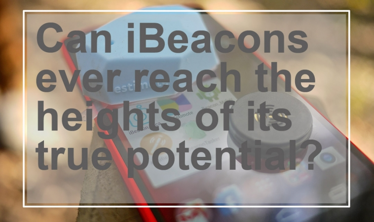 Can iBeacons ever reach the heights of its true potential