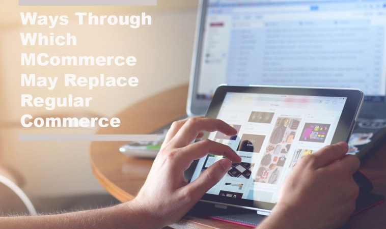 Ways Through Which MCommerce May Replace Regular Commerce