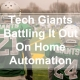 Tech Giants Battling It Out On Home Automation