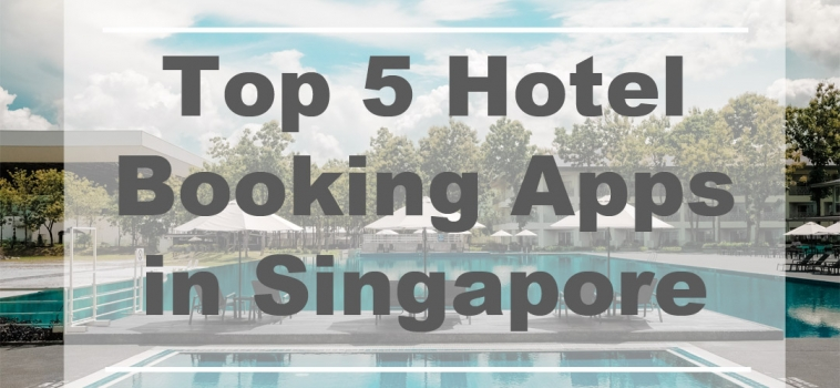 Top 5 Hotel Booking Apps in Singapore