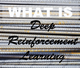 What is deep reinforcement learning?